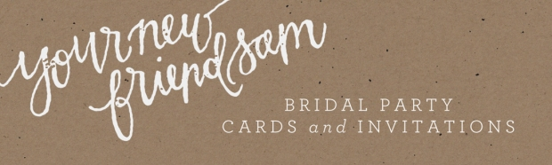 Your New Friend Sam Bridal Party Cards and Invitations